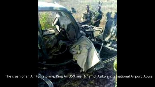 The crash of an Air Force plane, King Air 350 near Nnamdi Azikwe international Airport, Abuja